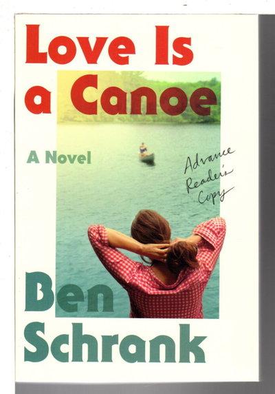 LOVE IS A CANOE. by Schrank, Ben.