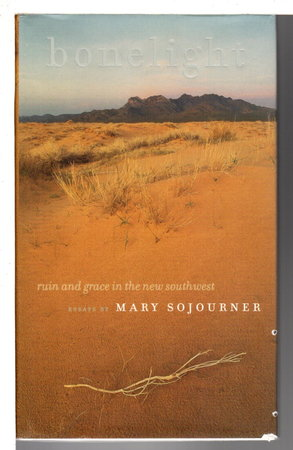 BONELIGHT: Ruin and Grace in the New Southwest. by Sojourner, Mary.