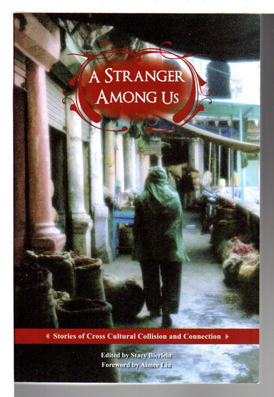 A STRANGER AMONG US: Stories of Cross Cultural Collision and Connection.  by [Anthology, signed] Bierlein, Stacy, editor, Aimee Liu and Laila Lalami, signed.