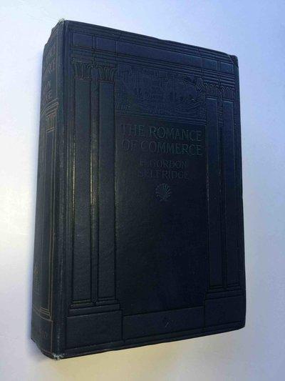 THE ROMANCE OF COMMERCE. by Selfridge, H. Gordon (1856-1947)