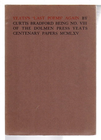YEATS'S 'LAST POEMS' AGAIN: Being No.VIII of the Dolmen Press Centenary Papers MCMLXV. by ]Yeats, William Butler] Bradford, Curtis