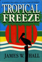 TROPICAL FREEZE. by Hall, James W.