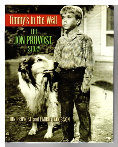 TIMMY'S IN THE WELL: The Jon Provost Story. by Provost, Jon and Laurie Jacobson.