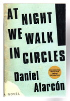 AT NIGHT WE WALK IN CIRCLES. by Alarcon, Daniel.