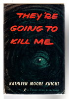THEY'RE GOING TO KILL ME. by Knight, Kathleen Moore (1890-1984).