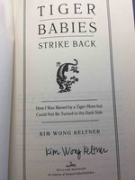 TIGER BABIES STRIKE BACK: How I Was Raised by a Tiger Mom but Could Not Be Turned to the Dark Side. by Keltner, Kim Wong.