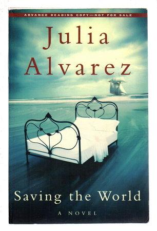 SAVING THE WORLD. by Alvarez, Julia.