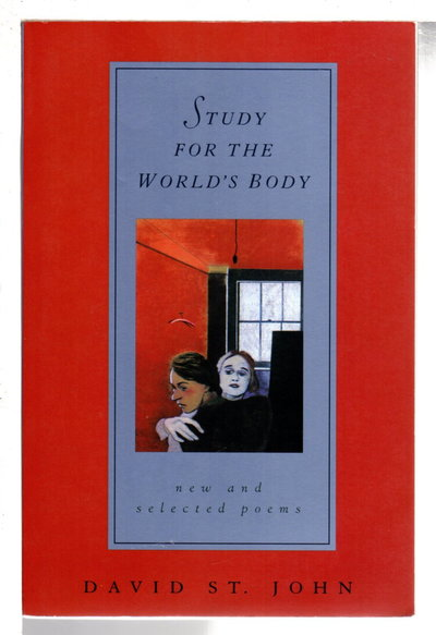 STUDY FOR THE WORLD'S BODY: New and Selected Poems. by St. John, David.