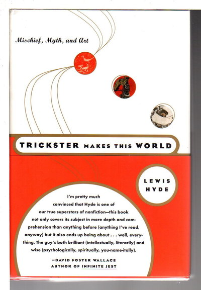 TRICKSTER MAKES THIS WORLD: Mischief, Myth and Art. by Hyde, Lewis.