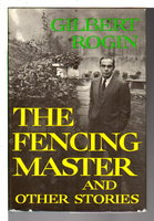 THE FENCING MASTER AND OTHER STORIES. by Rogin, Gilbert.