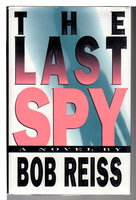 THE LAST SPY. by Reiss, Bob.