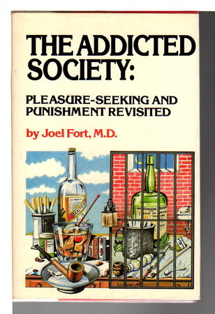 THE ADDICTED SOCIETY: Pleasure-Seeking and Punishment Revisited. by Fort, Joel M. D.