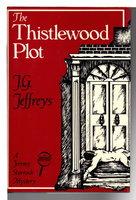 THE THISTLEWOOD PLOT. by Jeffreys, J. G. (pseudonym of Benjamin James Healey, 1908-1988)