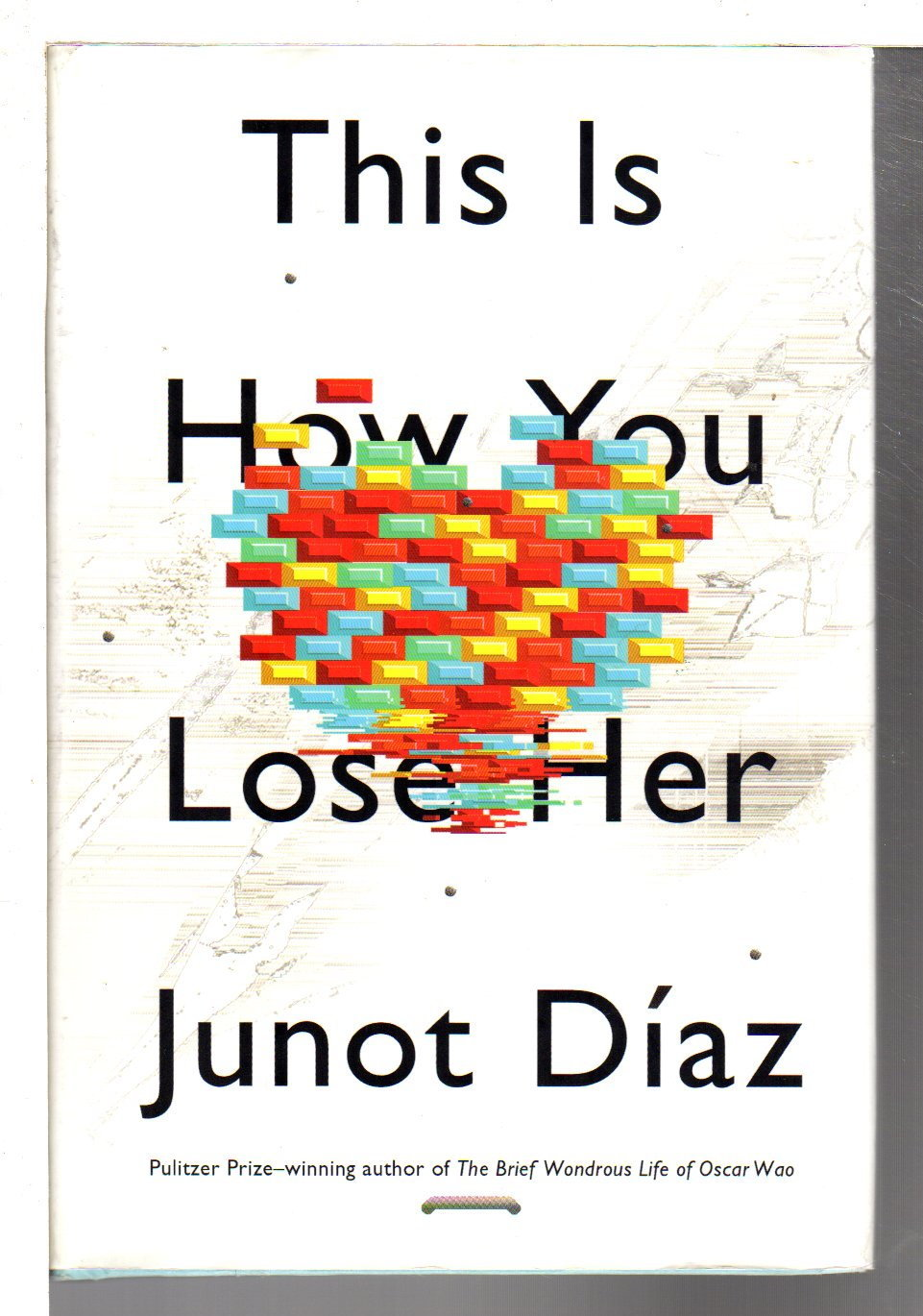 DIAZ, JUNOT. - THIS IS HOW YOU LOSE HER.