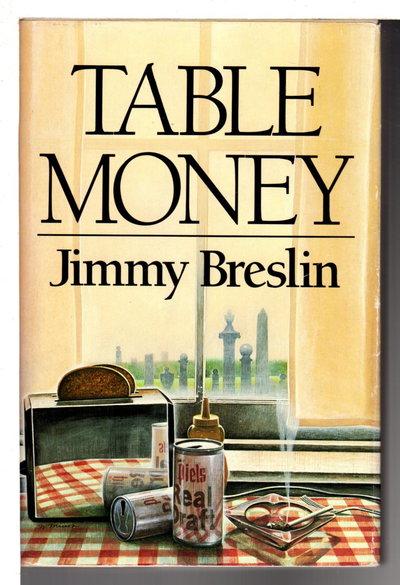 TABLE MONEY. by Breslin, Jimmy.