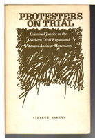 PROTESTORS ON TRIAL: Criminal Justice in the Southern Civil Rights and Vietnam AntiWar Movements. by Barkan, Steven E.
