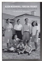 ALIEN NEIGHBORS, FOREIGN FRIENDS: Asian Americans, Housing, and the Transformation of Urban California. by Brooks, Charlotte.