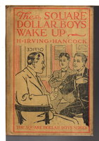 THE SQUARE DOLLAR BOYS WAKE UP or Fighting the Trolley Franchise Steal. by Hancock, H. Irving (Harrie, 1868-1922)