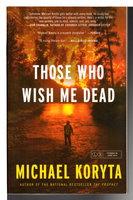 THOSE WHO WISH ME DEAD. by Koryta, MIchael.