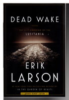 DEAD WAKE: The Last Crossing of the Lusitania. by Larson, Erik.