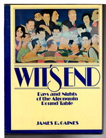WIT'S END: Days and Nights of the Algonquin Round Table. by Gaines, James R.