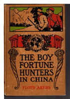THE BOY FORTUNE HUNTERS IN CHINA, #4 in the series. by Akers, Floyd (pseudonym of L. Frank Baum)