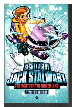 SECRET AGENT JACK STALWART: THE FIGHT FOR THE FROZEN LAND: ARCTIC. by Hunt, Elizabeth Singer.