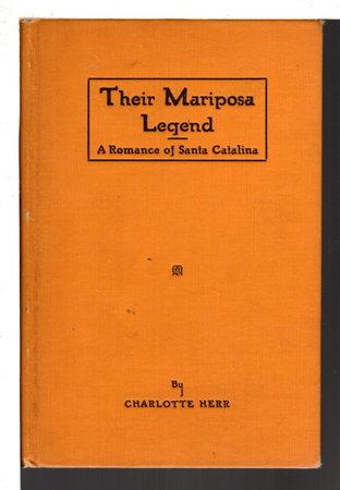 THEIR MARIPOSA LEGEND: A Romance of Santa Catalina. by Herr, Charlotte.