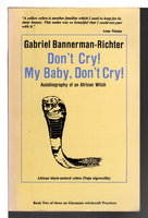 DON'T CRY! MY BABY, DON'T CRY!: Autobiography of an African Witch. by Bannerman-Richter, Gabriel.