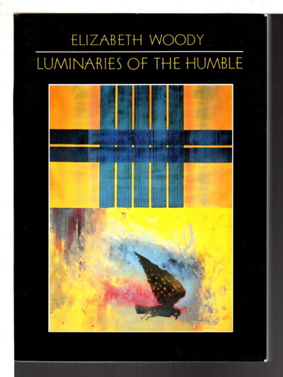 LUMINARIES OF THE HUMBLE. by Woody, Elizabeth.