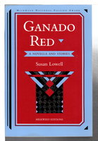 GANADO RED: A Novella and Short Stories. by Lowell, Susan.