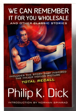 WE CAN REMEMBER IT FOR YOU WHOLESALE and Other Classic Stories. by Dick, Philip K.