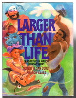 LARGER THAN LIFE: The Adventures of American Legendary Heroes. by San Souci, Robert; illustrated by Andrew Glass.