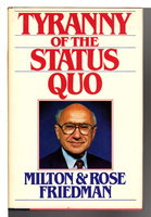 THE TYRANNY OF THE STATUS QUO. by Friedman, Milton and Rose Friedman.