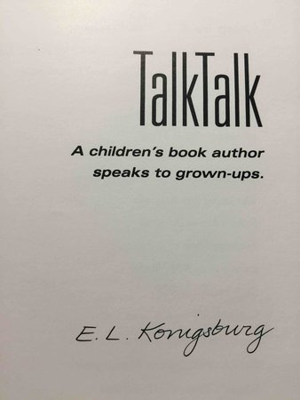 TALK TALK (TalkTalk):A Children's Book Author Speaks to Grown-Ups. by Konigsburg, E.L. (Elaine Lobi, 1930-2013)