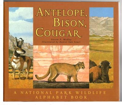 ANTELOPE, BISON, COUGAR: A National Park Wildlife Alphabet Book. by Medley, Steven P.; Daniel San Souci, illustrator.