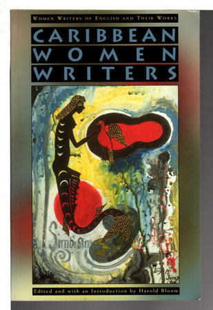 CARIBBEAN WOMEN WRITERS: Women Writers of English and Their Works. by Bloom, Harold, editor.