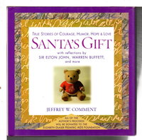 SANTA'S GIFT: True Stories of Courage, Humor, Hope and Love. by Comment, Jeffrey W.; reflections by Sir Elton John, Warren Buffett and more.