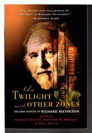 THE TWILIGHT AND OTHER ZONES: The Dark Worlds of Richard Matheson. by Wiater, Stanley; Matthew Bradley and Paul Stuve, editors. William F. Nolan, Dennis Etchison, Joe R. Lansdale and Richard Christian Matheson, signed.