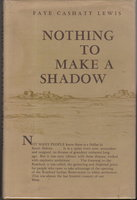 NOTHING TO MAKE A SHADOW by Lewis, Faye Cashatt