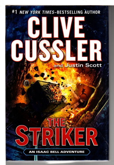 THE STRIKER: An Isaac Bell Adventure. by Cussler, Clive and Justin Scott.