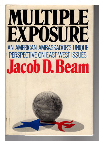 MULTIPLE EXPOSURE: An American Ambassador's Unique Perspective on East-West Issues. by Beam, Jacob D.