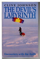 THE DEVIL'S LABYRINTH: Encounters with the Arctic. by Johnson, Clive.