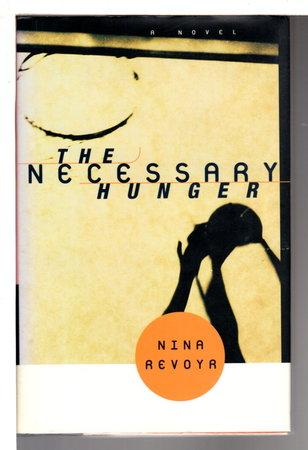THE NECESSARY HUNGER. by Revoyr, Nina.