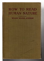 HOW TO READ HUMAN NATURE: Its Inner States and Outer Forms. by Atkinson, William Walker (1862-1932)