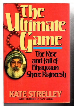 THE ULTIMATE GAME: The Rise and Fall of Bhagwan Shree Rajneesh, by Strelley, Kate with Robert D. San Souci.