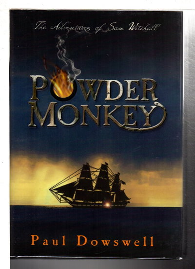 POWDER MONKEY: The Adventures of Sam Witchall. by Dowswell, Paul.