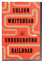 THE UNDERGROUND RAILROAD. by Whitehead, Colson.