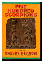 FIVE HUNDRED SCORPIONS. by Hearon, Shelby
