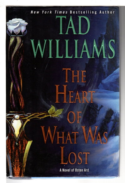 THE HEART OF WHAT WAS LOST: A Novel of Osten Ard. by Williams, Tad.